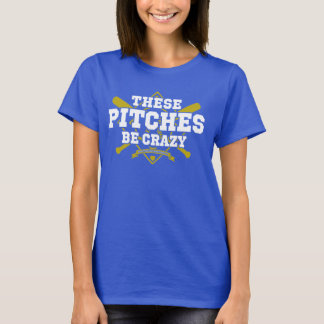 These Pitches Be Crazy (View on Dark Garments!) T-Shirt