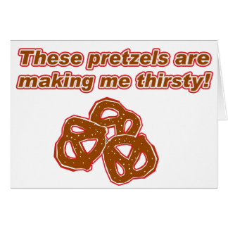 These Pretzels are Making Me Thirsty Card