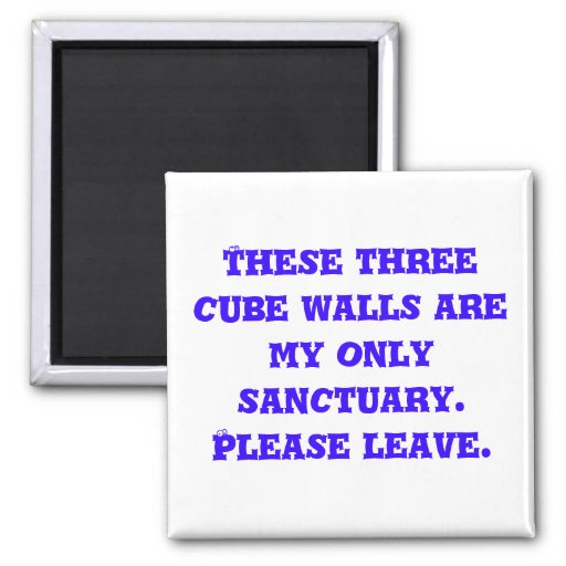 These three cube walls are my only sanctuary. P... 2 Inch Square Magnet