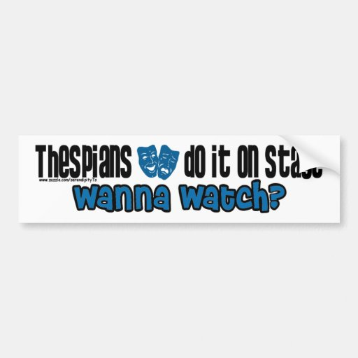 Thespians Do It On Stage Bumper Stickers