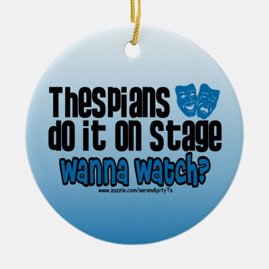 Thespians Do It On Stage Ceramic Ornament