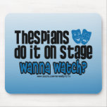 Thespians Do It On Stage Mousepads