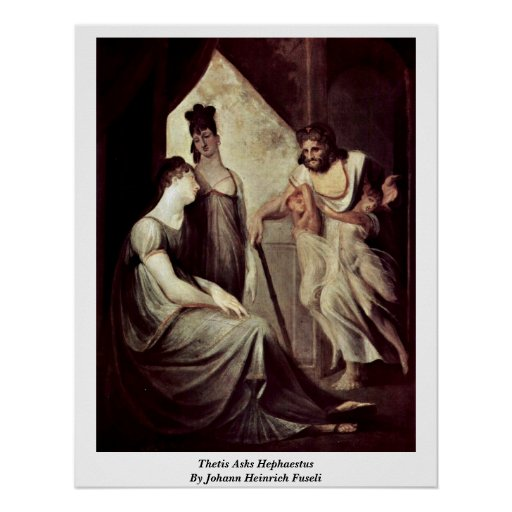 Thetis Asks Hephaestus By Johann Heinrich Fuseli Poster