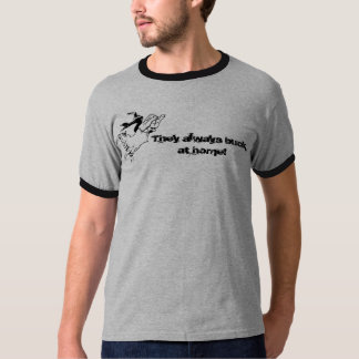 They always buck at home! T-Shirt
