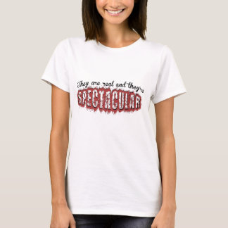 They are Real and Spectacular T-Shirt