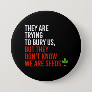 THEY ARE TRYING TO BURY US BUT THEY DON'T KNOW WE  PINBACK BUTTON