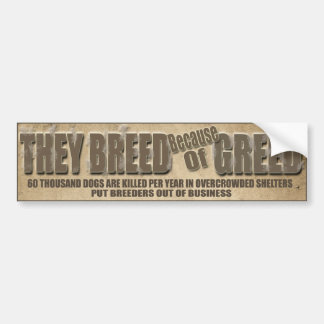 They Breed Because of Greed Bumper Sticker