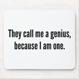 They Call Me A Genius, Because I Am One. Mouse Pad