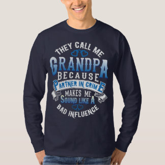 They call me Grandpa because partner in crime... T-Shirt