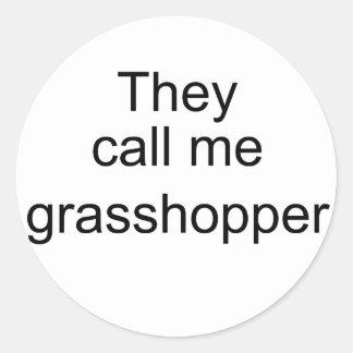 They Call me Grasshopper Classic Round Sticker