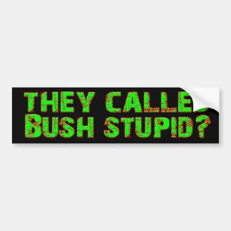 They Called Bush Stupid? (Green) Bumper Sticker