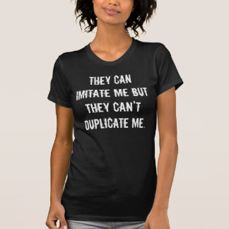 They Can Imitate Me But They Can't Duplicate Me Tee Shirt