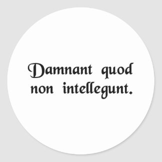 They condemn what they do not understand. classic round sticker