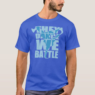 They Dance, We Battle (White) T-Shirt