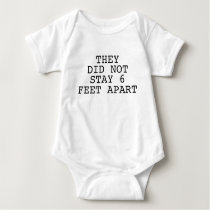 They Did Not Stay Six Feet Apart Baby Bodysuit