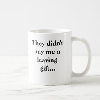 They didn't buy me a leaving gift... classic white coffee mug