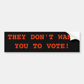 THEY DON'T WANT YOU TO VOTE! BUMPER STICKER