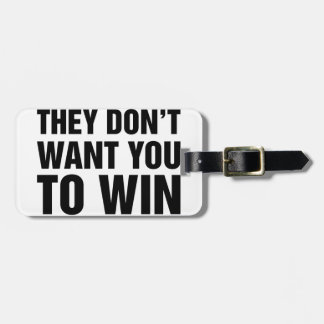 They Don't Want You To Win Bag Tag