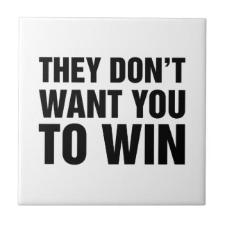 They Don't Want You To Win Ceramic Tile