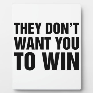 They Don't Want You To Win Plaque
