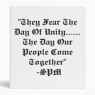 """""""They Fear The Day Of Unity......The Day Our Pe... 3 Ring Binder"""