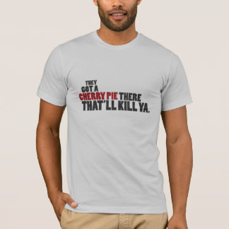 They Got a Cherry Pie There That'l... - Customized T-Shirt
