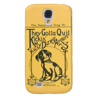 They Gotta Quit Kickin' My Dawg Aroun' Galaxy S4 Case