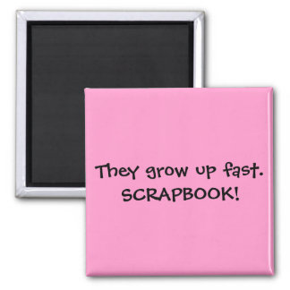 They grow up fast.SCRAPBOOK! 2 Inch Square Magnet