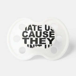 They Hate Us Cause They Ain't Us T-Shirts.png BooginHead Pacifier