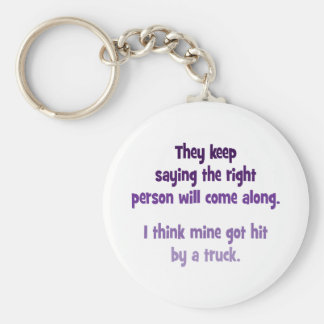 They keep saying the right person will come along keychain