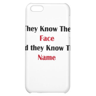 They know the Face, and they know the Name iPhone 5C Covers