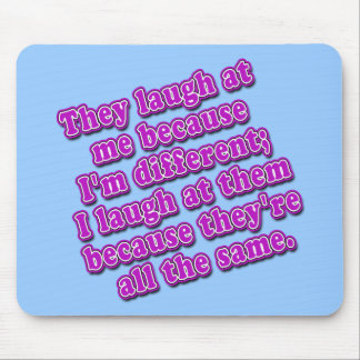 They Laugh at Me Because I'm Different Tshirts Mouse Pad