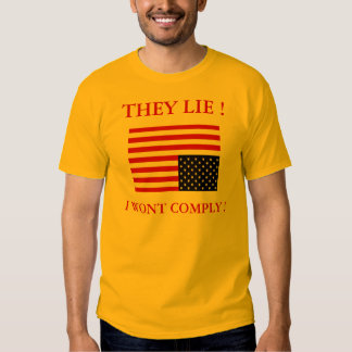 THEY LIE ! I WONT COMPLY ! TEE SHIRT