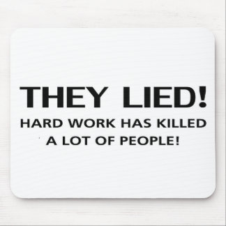 They Lied...Hard Work Has Killed A Lot of People! Mouse Pad
