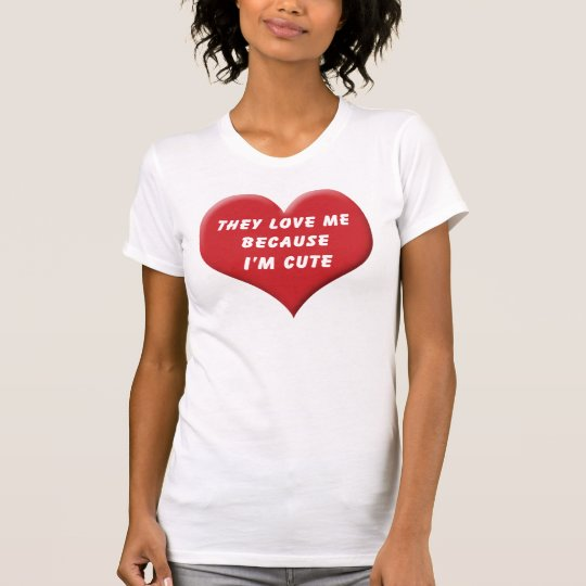 They love me T-Shirt