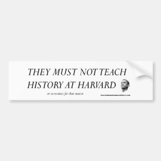 They Must Not Teach History at Harvard Car Bumper Sticker