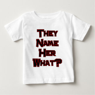 They Name Her What? Tee Shirt