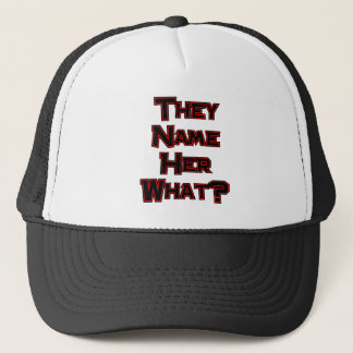 They Name Her What? Trucker Hat