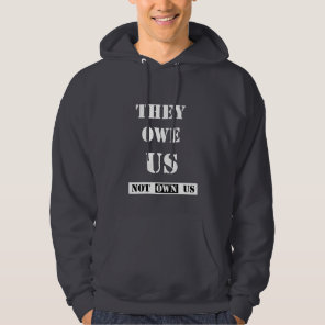 THEY OWE US (NOT OWN US) HOODIE