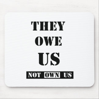 THEY OWE US (NOT OWN US) MOUSE PAD