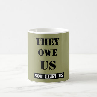 THEY OWE US (NOT OWN US) CLASSIC WHITE COFFEE MUG