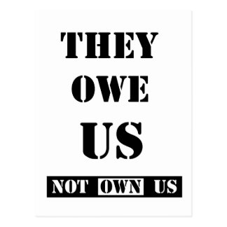 THEY OWE US (NOT OWN US) POST CARD