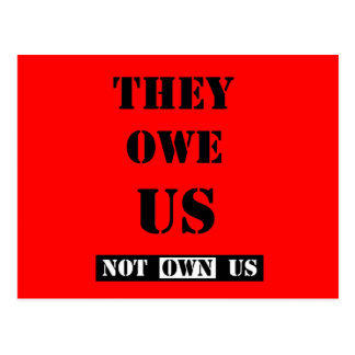THEY OWE US (NOT OWN US) POST CARDS
