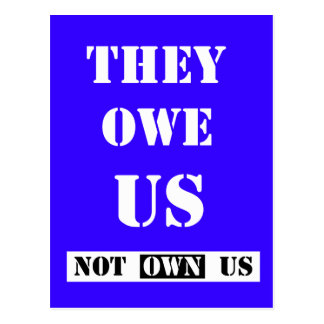THEY OWE US (NOT OWN US) POSTCARDS