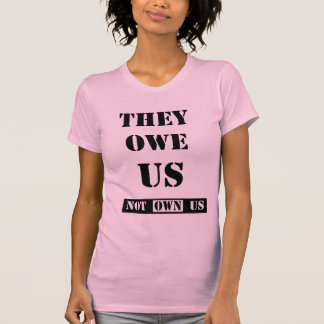 THEY OWE US (NOT OWN US) TSHIRT