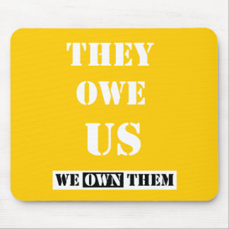 THEY OWE US (WE OWN THEM) MOUSE PAD