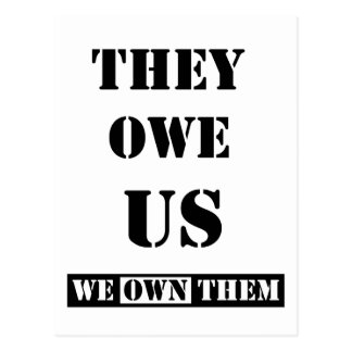THEY OWE US (WE OWN THEM) POSTCARD