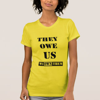 THEY OWE US (WE OWN THEM) SHIRTS