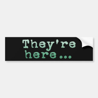 They re Here Bumper Stickers