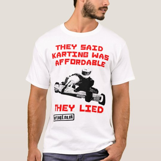 They Said Karting was Affordable - They Lied T-Shirt
